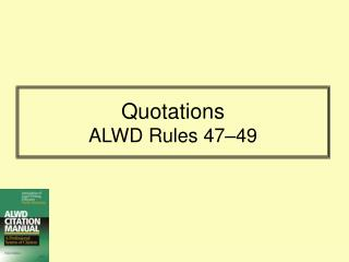 Quotations ALWD Rules 47 – 49