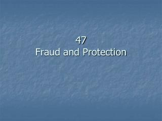 47  Fraud and Protection