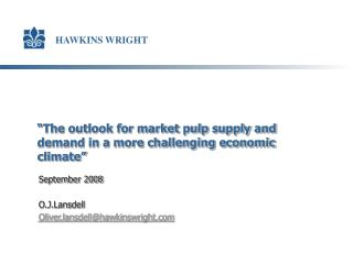 """The outlook for market pulp supply and demand in a more challenging economic climate"""