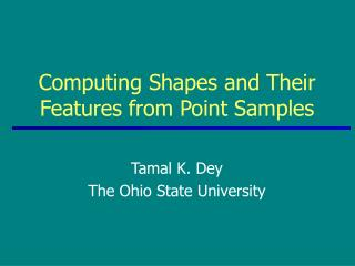 Computing Shapes and Their Features from Point Samples