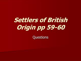 Settlers of British Origin pp 59-60