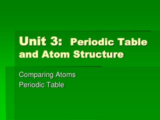 Unit 3:   Periodic Table and Atom Structure
