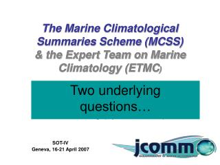The Marine Climatological Summaries Scheme (MCSS) & the Expert Team on Marine Climatology (ETMC )