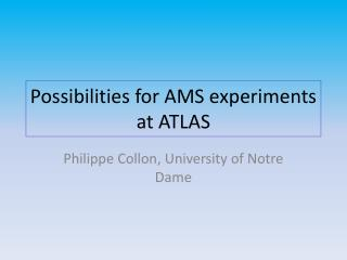 Possibilities for AMS experiments at ATLAS