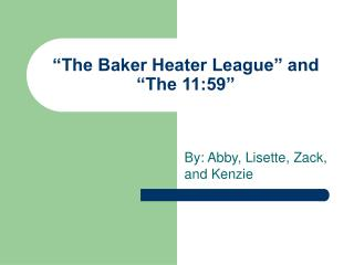 """The Baker Heater League"" and ""The 11:59"""