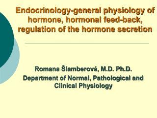 Endocrinology-general physiology of hormone, hormonal feed-back, regulation of the hormone secretion