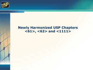 Newly Harmonized USP Chapters <61>, <62> and <1111>