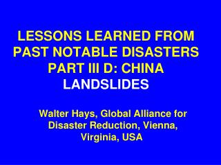 LESSONS LEARNED FROM PAST NOTABLE DISASTERS PART III D: CHINA LANDSLIDES