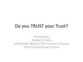 Do you TRUST your Trust?