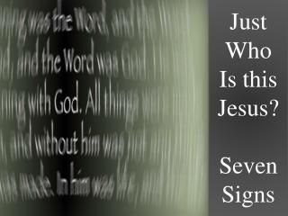 Just Who Is this Jesus? Seven Signs