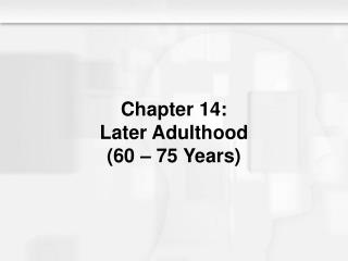 Chapter 14: Later Adulthood (60 – 75 Years)