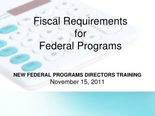 Fiscal Requirements for  Federal Programs