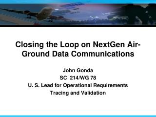 Closing the Loop on NextGen Air-Ground Data Communications