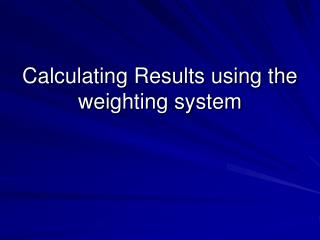 Calculating Results using the weighting system