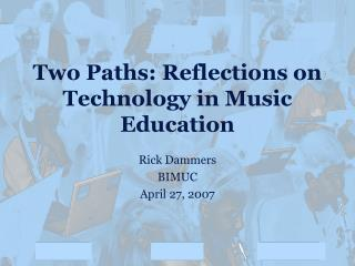 Two Paths: Reflections on Technology in Music Education