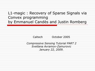 L1-magic : Recovery of Sparse Signals via Convex programming by Emmanuel Cand è s and Justin Romberg