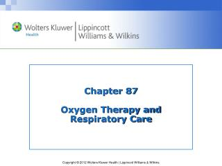 Chapter 87 Oxygen Therapy and Respiratory Care