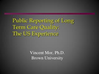 Public Reporting of Long Term Care Quality: The US Experience