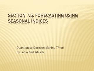 Section  7.5: Forecasting Using Seasonal indices