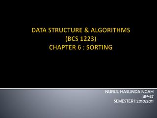 DATA STRUCTURE & ALGORITHMS (BCS 1223) CHAPTER 6 : SORTING