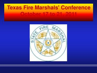 Texas Fire Marshals' Conference October 17 to 21, 2011