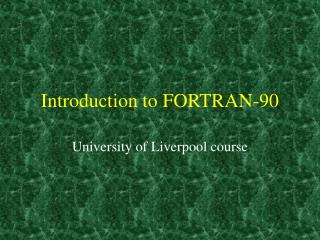 Introduction to FORTRAN-90