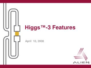 Higgs™-3 Features