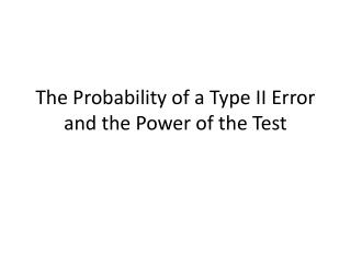 The Probability of a Type II Error and the Power of the Test