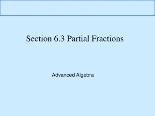 Section 6.3 Partial Fractions