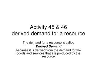 Activity 45 & 46 derived demand for a resource