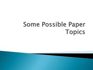 Some Possible Paper Topics