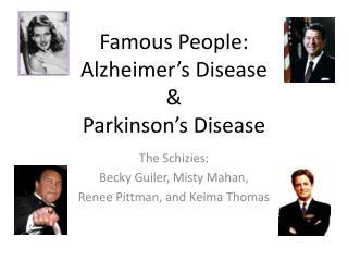 Famous People: Alzheimer's Disease  & Parkinson's Disease
