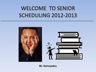 WELCOME  TO SENIOR SCHEDULING 2012-2013