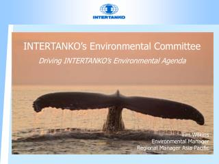 INTERTANKO's Environmental Committee Driving INTERTANKO's Environmental Agenda