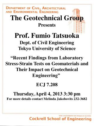 The Geotechnical Group Presents Prof. Fumio  Tatsuoka Dept. of Civil Engineering