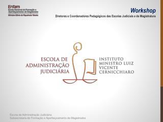 Escola de Administração Judiciária  Subsecretaria  de Formação e Aperfeiçoamento de Magistrados