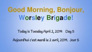 Good Morning, Bonjour, W o r s l e y B r i g a d e !