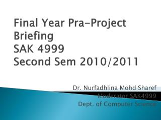 Final Year  Pra -Project Briefing SAK 4999 Second  Sem  2010/2011