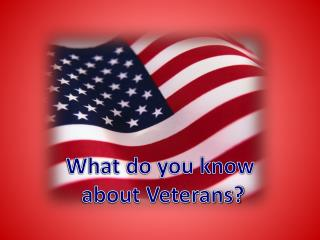 What do you know  about Veterans?