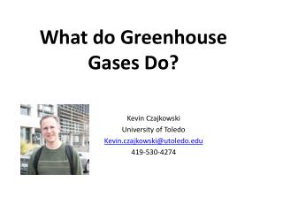 Wh at do  Greenhouse Gases Do?