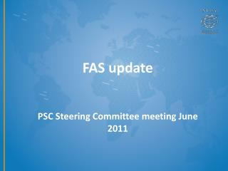 FAS update PSC Steering Committee meeting June 2011