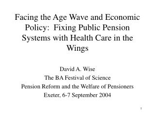 Facing the Age Wave and Economic Policy:  Fixing Public Pension Systems with Health Care in the Wings