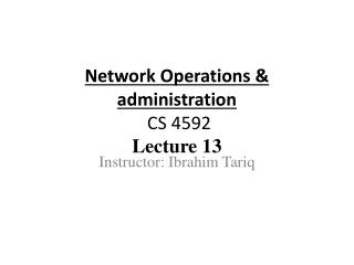 Network Operations & administration  CS 4592 Lecture  13