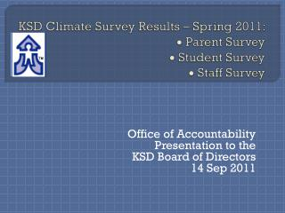 KSD Climate Survey Results – Spring 2011:    Parent Survey   Student  Survey   Staff Survey