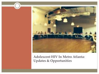 Adolescent HIV In Metro Atlanta: Updates & Opportunities