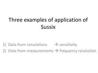Three examples of application of  Sussix