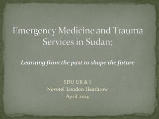 Emergency Medicine and Trauma Services in Sudan; Learning from the past to shape the future