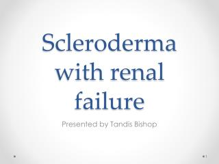 Scleroderma  with renal failure