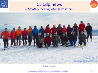 CLICdp  news -- Monthly meeting March 3 rd  2014--
