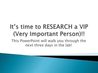 It's time to RESEARCH a VIP (Very Important Person)!!